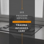Trauma Informed Care Program Services (2 CE Hours)